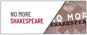 NO MORE SHAKESPEARE