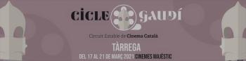 Cicle Gaudí a Tàrrega, del 17 al 21 març als Cinemes Majèstic, amb la projecció dels films nominats als Premis Gaudí