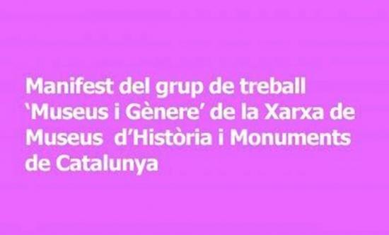 Manifest del grup de treball 'Museus i Gènere' de la Xarxa de Museus d'Història i Monuments de Catalunya