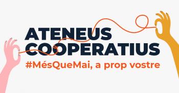Els Ateneus Cooperatius, #MésQueMai a prop vostre!