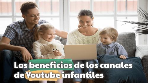 Los beneficios de los canales de Youtube infantiles